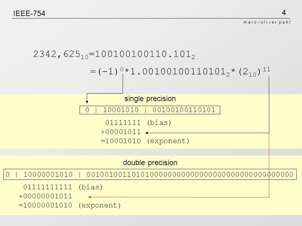 4 m a r c – o l i v e r p a h l IEEE-754 2342,625 10 =100100100110.101 2 =(-1) 0 *1.00100100110101 2 *(2 10 ) 11 0   10001010   00100100110101 0   100