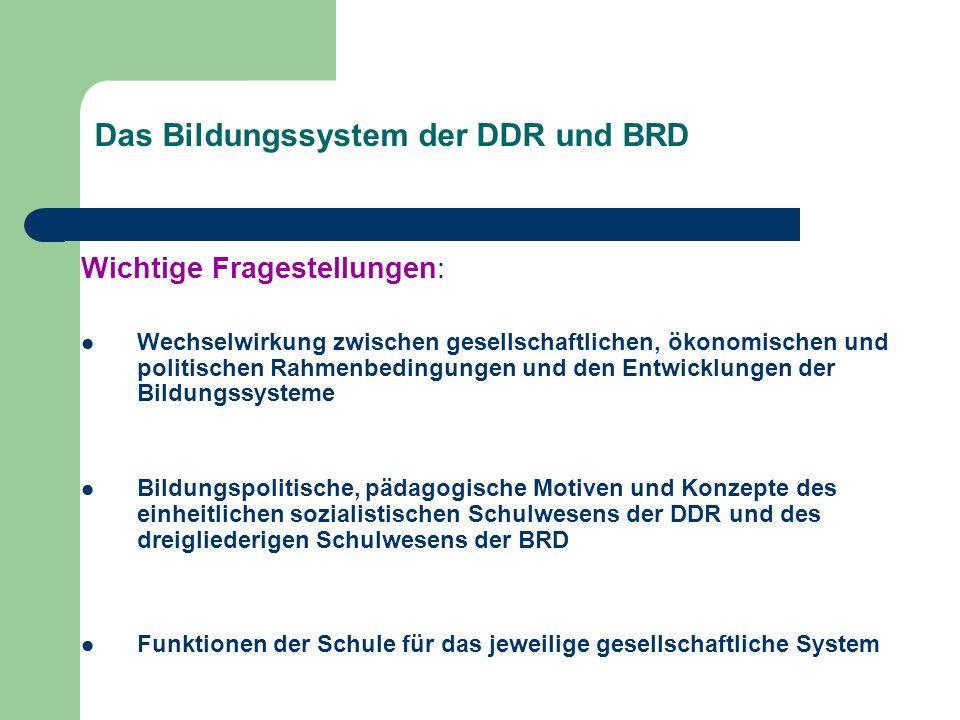 Das Bildungssystem der DDR und BRD Wichtige Fragestellungen: Wechselwirkung zwischen gesellschaftlichen, ökonomischen und politischen Rahmenbedingunge