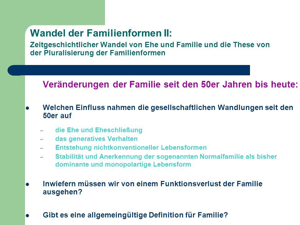 Wandel der Familienformen II: Zeitgeschichtlicher Wandel von Ehe und Familie und die These von der Pluralisierung der Familienformen Veränderungen der