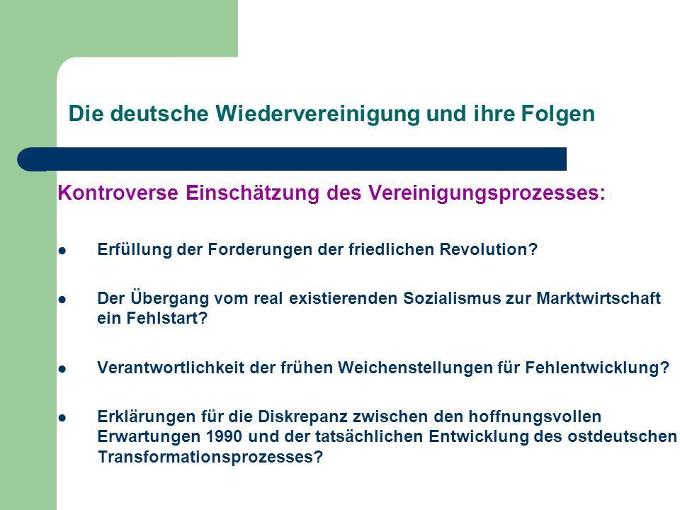 Die deutsche Wiedervereinigung und ihre Folgen Kontroverse Einschätzung des Vereinigungsprozesses: Erfüllung der Forderungen der friedlichen Revolutio