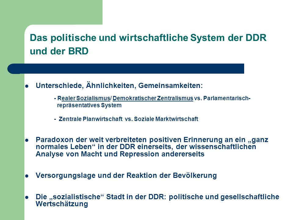 Das politische und wirtschaftliche System der DDR und der BRD Unterschiede, Ähnlichkeiten, Gemeinsamkeiten: - Realer Sozialismus/ Demokratischer Zentr