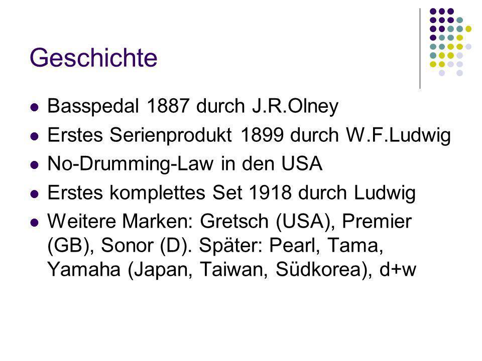 Geschichte Basspedal 1887 durch J.R.Olney Erstes Serienprodukt 1899 durch W.F.Ludwig No-Drumming-Law in den USA Erstes komplettes Set 1918 durch Ludwi