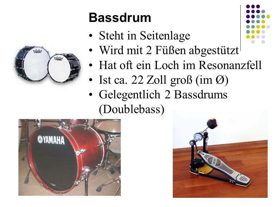 Bassdrum Steht in Seitenlage Wird mit 2 Füßen abgestützt Hat oft ein Loch im Resonanzfell Ist ca. 22 Zoll groß (im Ø) Gelegentlich 2 Bassdrums (Double