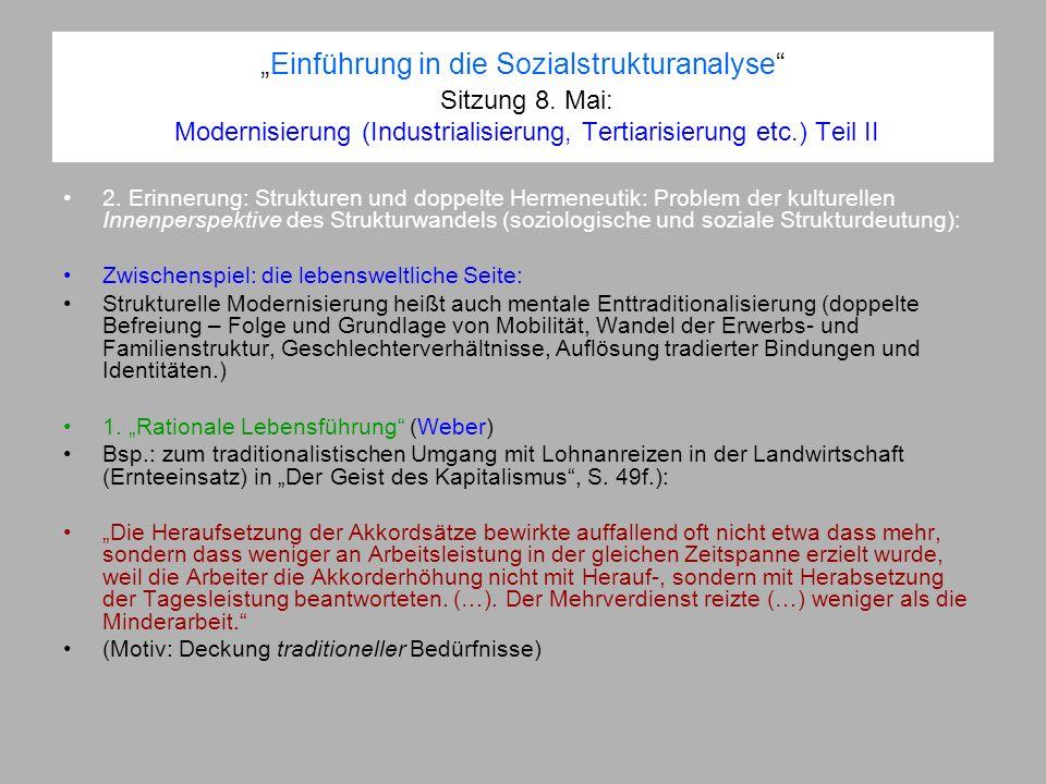 Einführung in die Sozialstrukturanalyse Sitzung 8. Mai: Modernisierung (Industrialisierung, Tertiarisierung etc.) Teil II 2. Erinnerung: Strukturen un