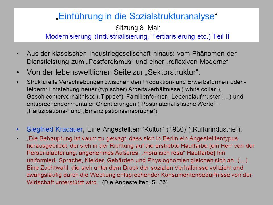 Einführung in die Sozialstrukturanalyse Sitzung 8. Mai: Modernisierung (Industrialisierung, Tertiarisierung etc.) Teil II Aus der klassischen Industri