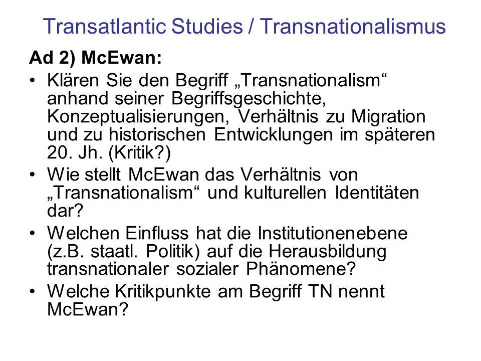 Transatlantic Studies / Transnationalismus Ad 1) Slettedahl Macpherson / Kaufman: Klären Sie den Begriff Transatlantic Studies: mit welchen Alternativ