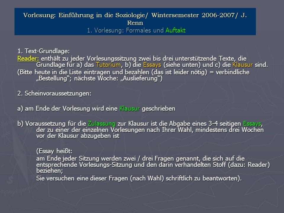 Vorlesung: Einführung in die Soziologie/ Wintersemester 2006-2007/ J. Renn 1. Vorlesung: Formales und Auftakt 1. Text-Grundlage: Reader: enthält zu je