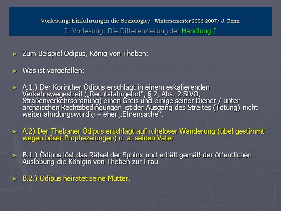 Vorlesung: Einführung in die Soziologie / Wintersemester 2006-2007/ J. Renn 2. Vorlesung: Die Differenzierung der Handlung I Zum Beispiel Ödipus, Köni