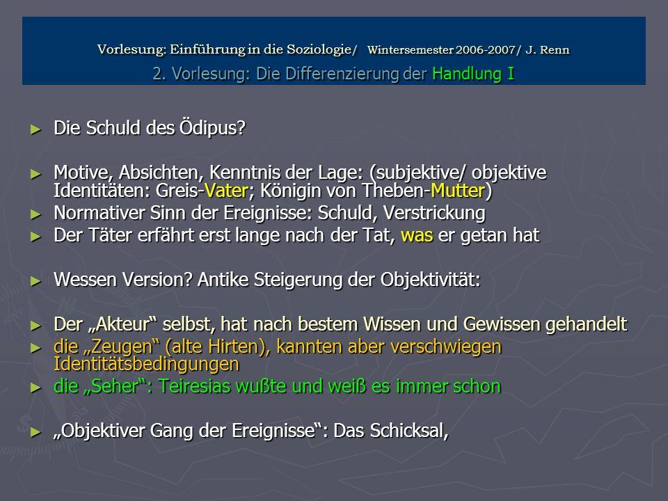 Vorlesung: Einführung in die Soziologie / Wintersemester 2006-2007/ J. Renn 2. Vorlesung: Die Differenzierung der Handlung I Die Schuld des Ödipus? Di