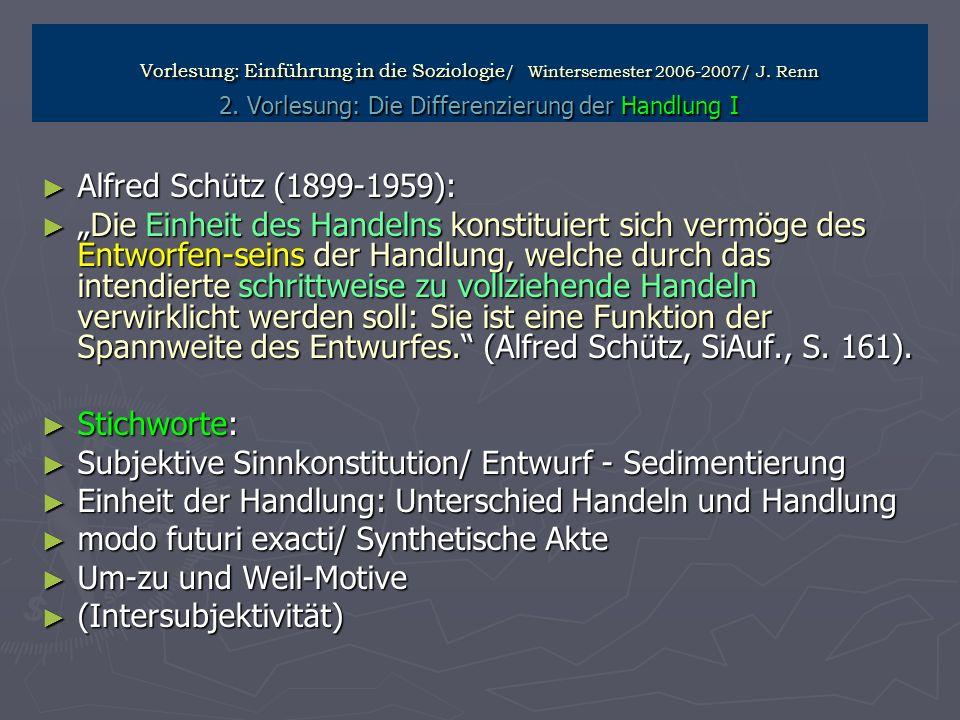 Vorlesung: Einführung in die Soziologie / Wintersemester 2006-2007/ J. Renn 2. Vorlesung: Die Differenzierung der Handlung I Alfred Schütz (1899-1959)
