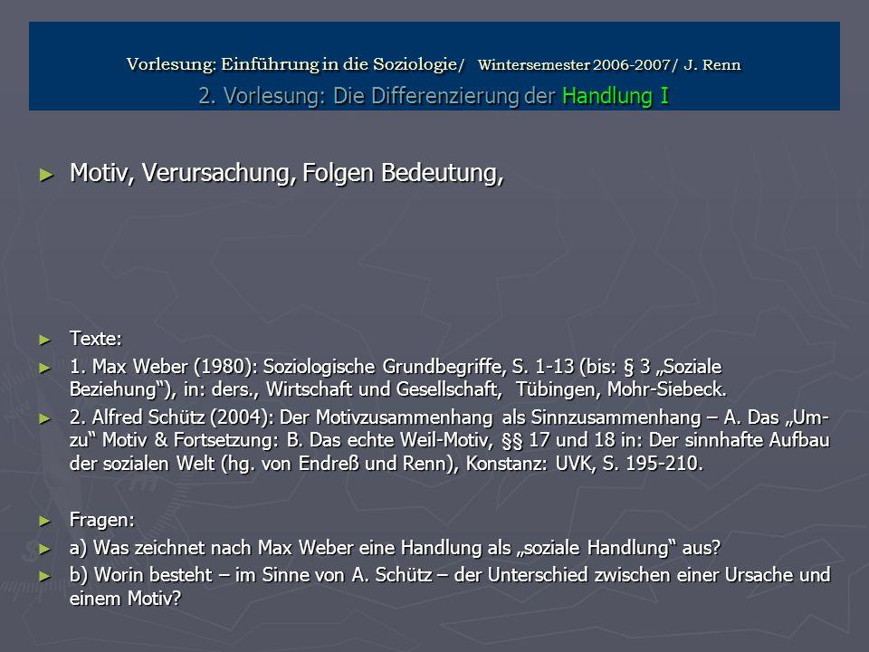 Vorlesung: Einführung in die Soziologie / Wintersemester 2006-2007/ J. Renn 2. Vorlesung: Die Differenzierung der Handlung I Motiv, Verursachung, Folg