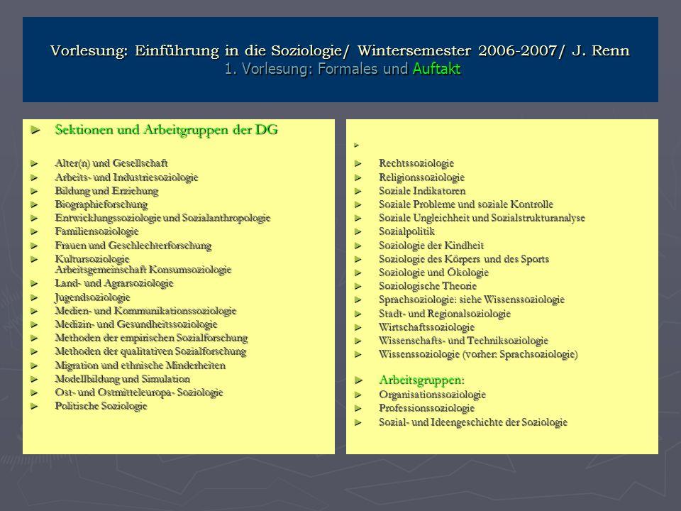 Vorlesung: Einführung in die Soziologie/ Wintersemester 2006-2007/ J. Renn 1. Vorlesung: Formales und Auftakt Sektionen und Arbeitgruppen der DG Sekti