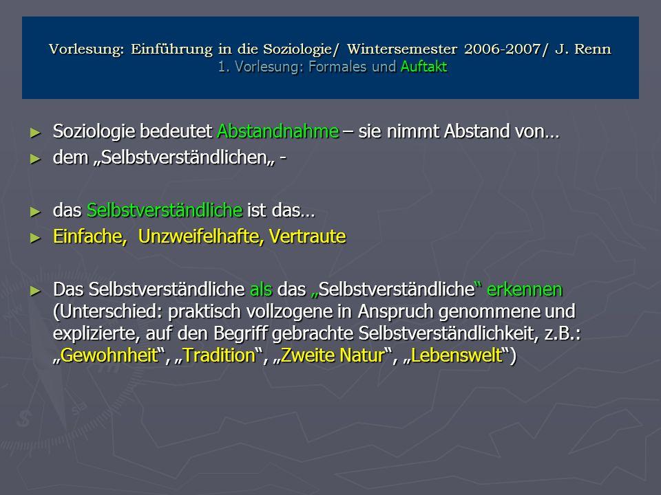 Vorlesung: Einführung in die Soziologie/ Wintersemester 2006-2007/ J. Renn 1. Vorlesung: Formales und Auftakt Soziologie bedeutet Abstandnahme – sie n