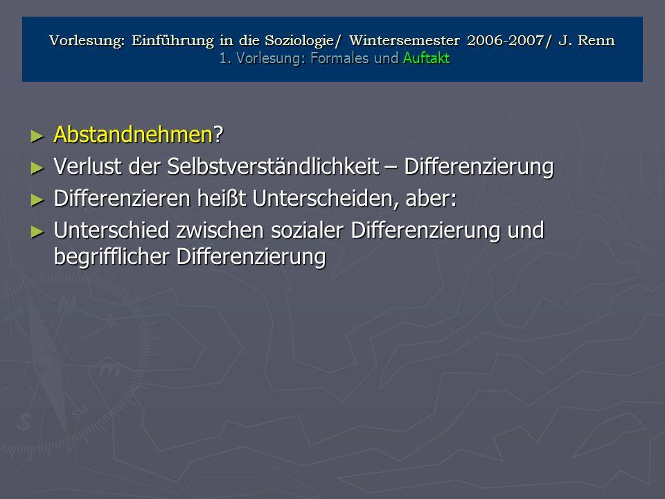 Vorlesung: Einführung in die Soziologie/ Wintersemester 2006-2007/ J. Renn 1. Vorlesung: Formales und Auftakt Abstandnehmen? Abstandnehmen? Verlust de