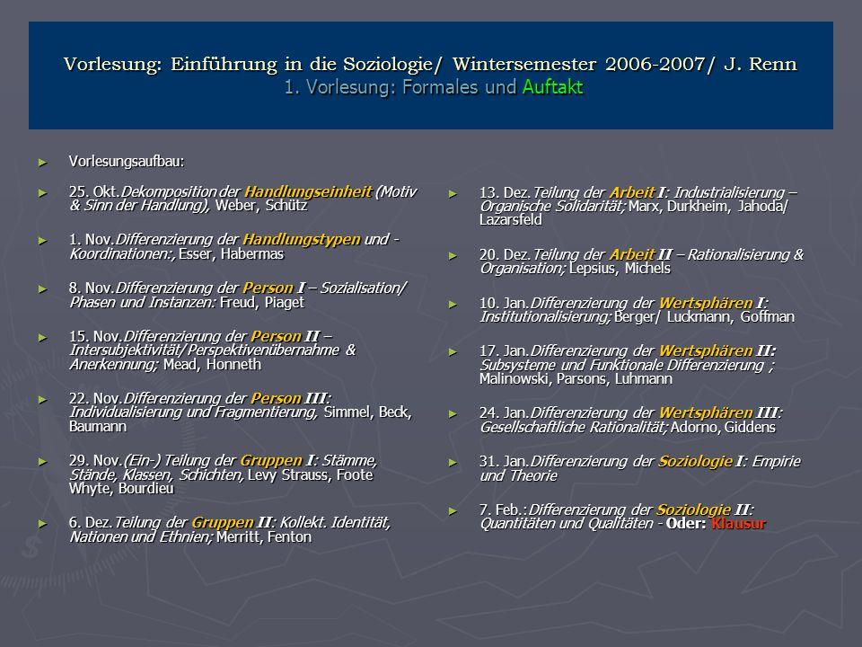 Vorlesung: Einführung in die Soziologie/ Wintersemester 2006-2007/ J. Renn 1. Vorlesung: Formales und Auftakt Vorlesungsaufbau: Vorlesungsaufbau: 25.
