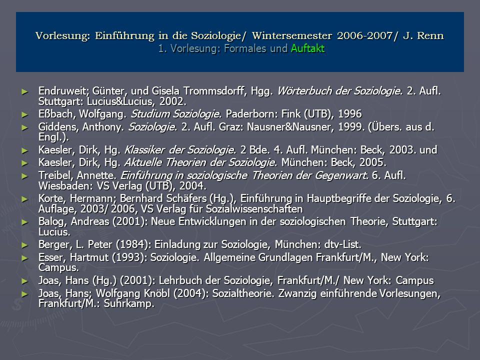 Vorlesung: Einführung in die Soziologie/ Wintersemester 2006-2007/ J. Renn 1. Vorlesung: Formales und Auftakt Endruweit; Günter, und Gisela Trommsdorf