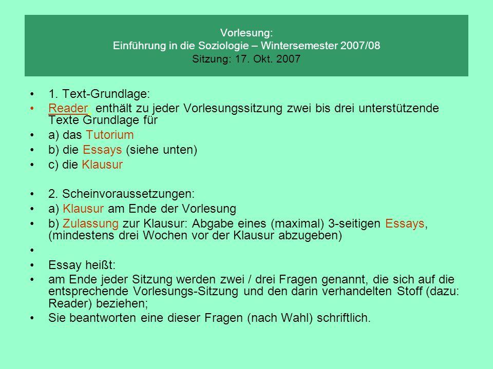 Vorlesung: Einführung in die Soziologie – Wintersemester 2007/08 Sitzung: 17. Okt. 2007 1. Text-Grundlage: Reader: enthält zu jeder Vorlesungssitzung