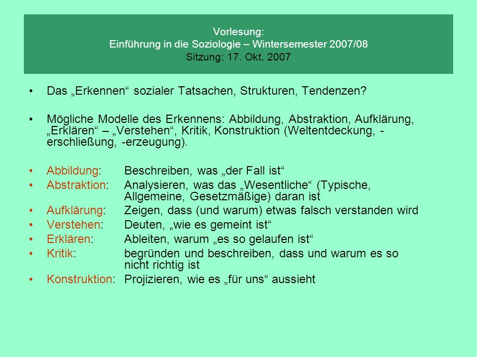 Vorlesung: Einführung in die Soziologie – Wintersemester 2007/08 Sitzung: 17. Okt. 2007 Das Erkennen sozialer Tatsachen, Strukturen, Tendenzen? Möglic