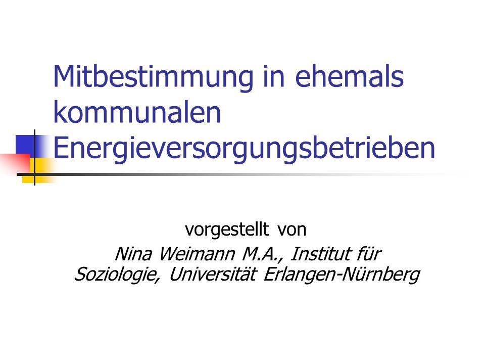 Mitbestimmung in ehemals kommunalen Energieversorgungsbetrieben vorgestellt von Nina Weimann M.A., Institut für Soziologie, Universität Erlangen-Nürnb