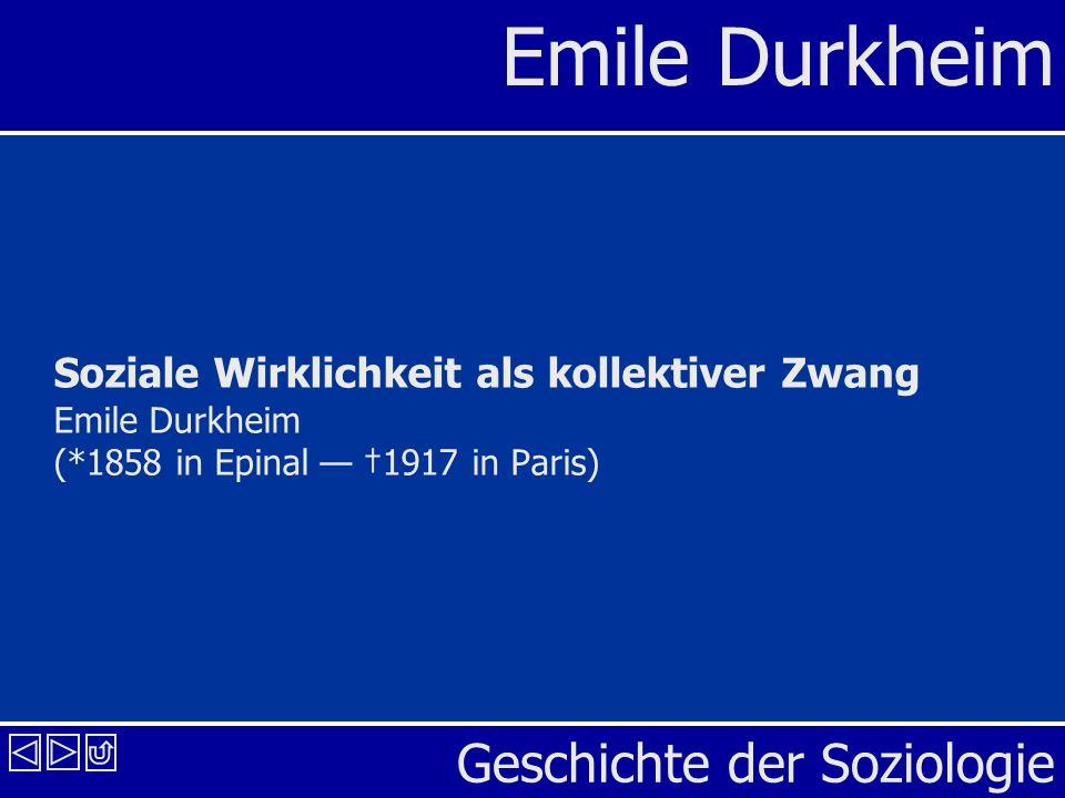 Geschichte der Soziologie Emile Durkheim Soziale Wirklichkeit als kollektiver Zwang Emile Durkheim (*1858 in Epinal 1917 in Paris)