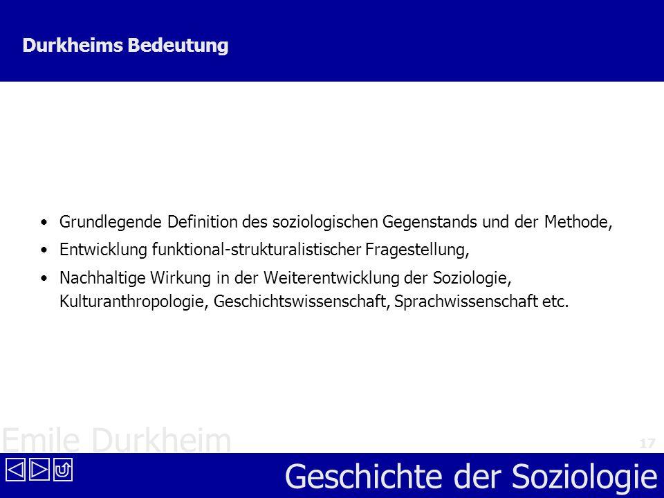 Emile Durkheim Geschichte der Soziologie 17 Durkheims Bedeutung Grundlegende Definition des soziologischen Gegenstands und der Methode, Entwicklung fu