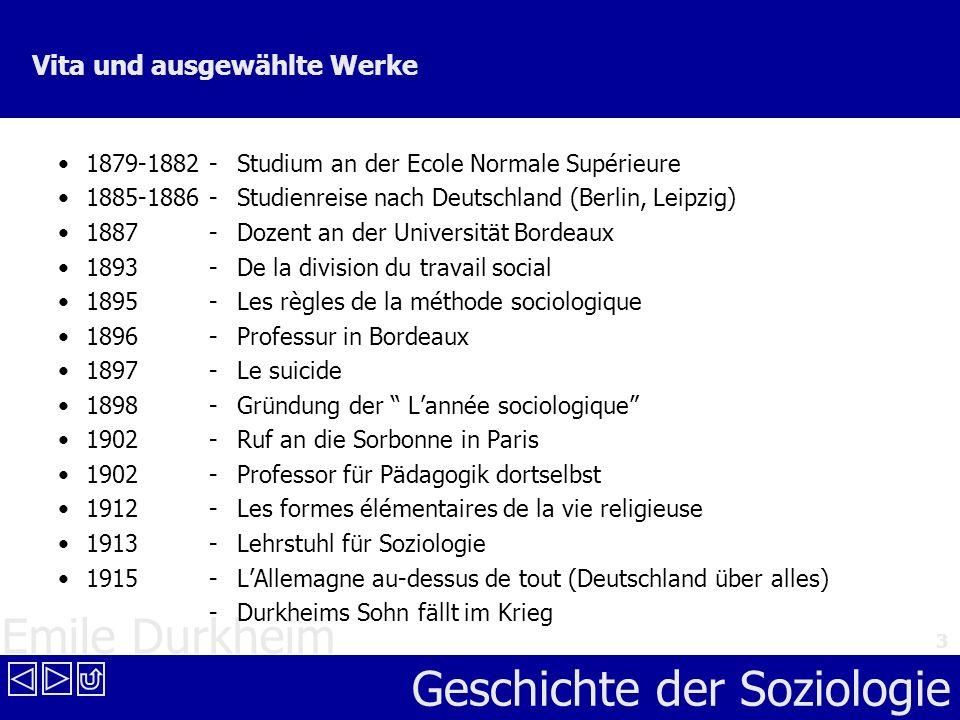 Emile Durkheim Geschichte der Soziologie 3 Vita und ausgewählte Werke 1879-1882 -Studium an der Ecole Normale Supérieure 1885-1886 -Studienreise nach