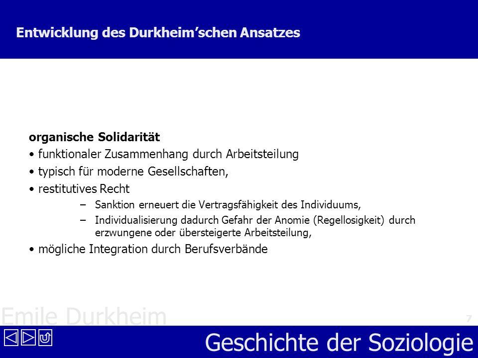 Emile Durkheim Geschichte der Soziologie 7 Entwicklung des Durkheimschen Ansatzes organische Solidarität funktionaler Zusammenhang durch Arbeitsteilun
