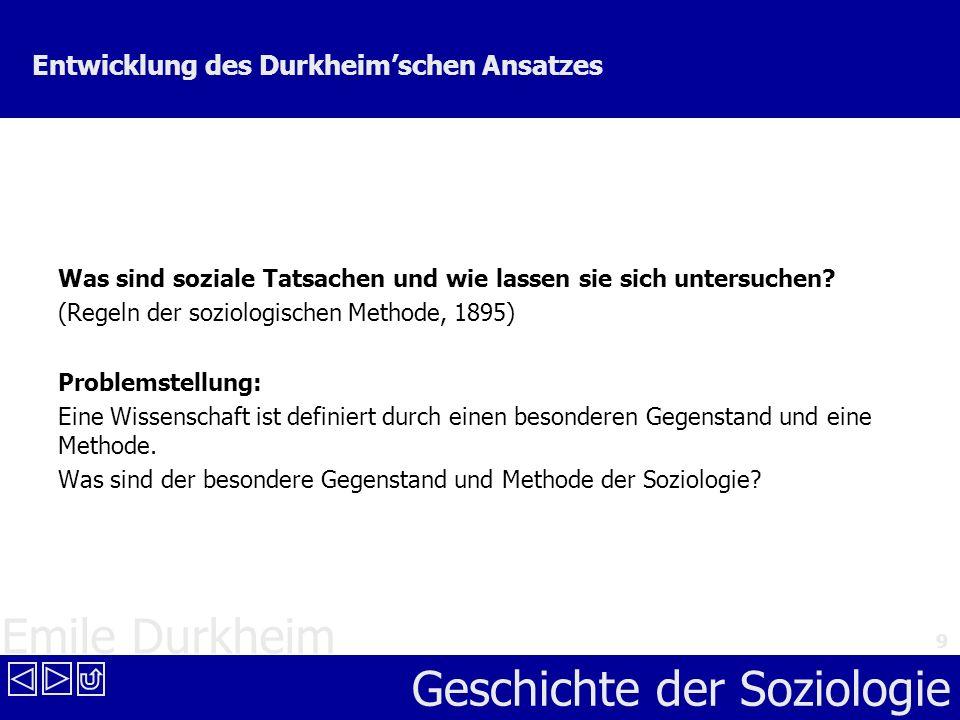 Emile Durkheim Geschichte der Soziologie 9 Entwicklung des Durkheimschen Ansatzes Was sind soziale Tatsachen und wie lassen sie sich untersuchen? (Reg