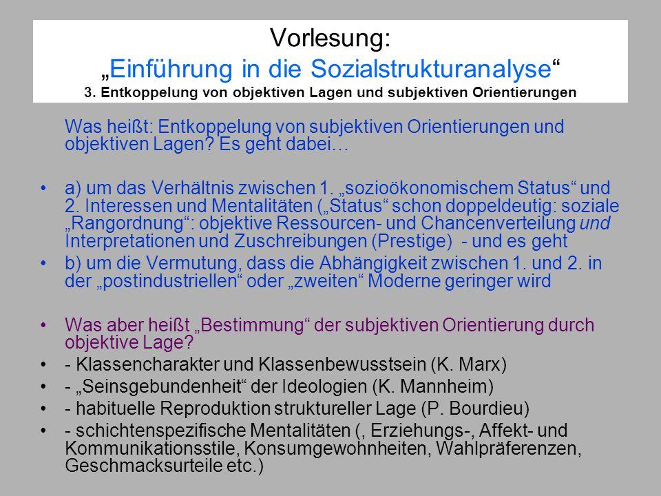 Vorlesung:Einführung in die Sozialstrukturanalyse 3. Entkoppelung von objektiven Lagen und subjektiven Orientierungen Was heißt: Entkoppelung von subj
