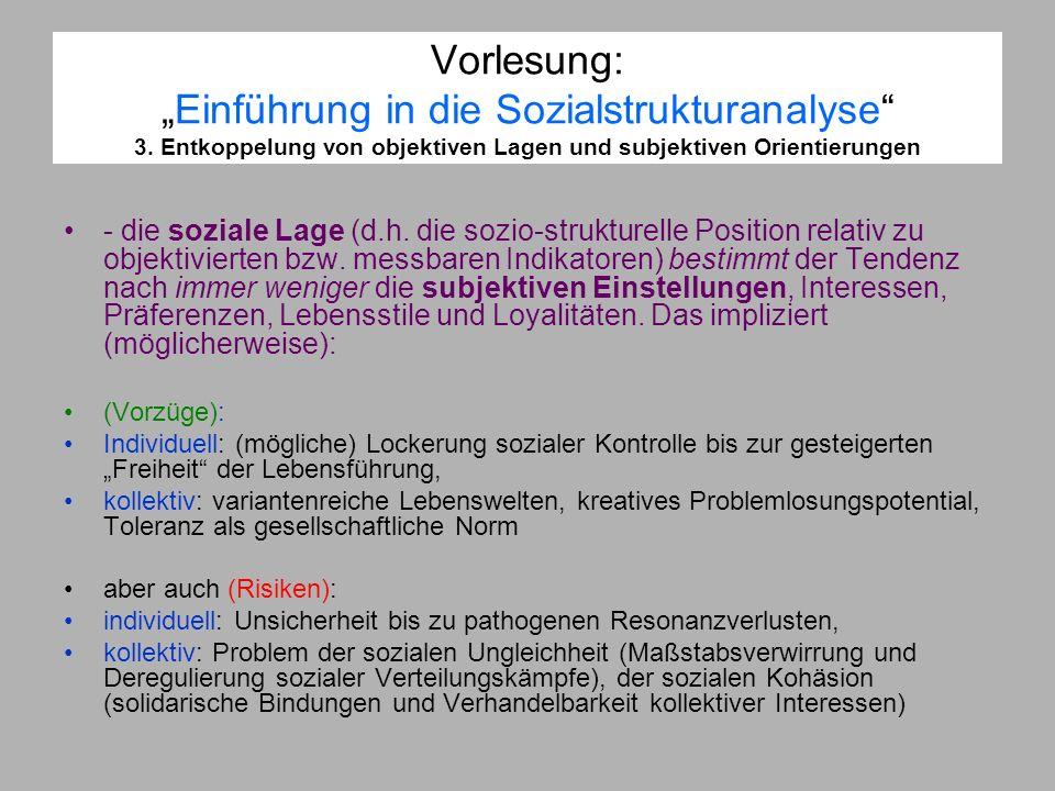 Vorlesung:Einführung in die Sozialstrukturanalyse 3. Entkoppelung von objektiven Lagen und subjektiven Orientierungen - die soziale Lage (d.h. die soz