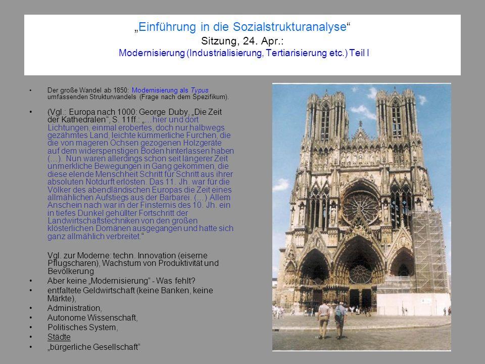 Einführung in die Sozialstrukturanalyse Sitzung, 24. Apr.: Modernisierung (Industrialisierung, Tertiarisierung etc.) Teil I Der große Wandel ab 1850:
