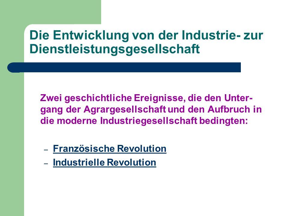 Die Entwicklung von der Industrie- zur Dienstleistungsgesellschaft Zwei geschichtliche Ereignisse, die den Unter- gang der Agrargesellschaft und den A