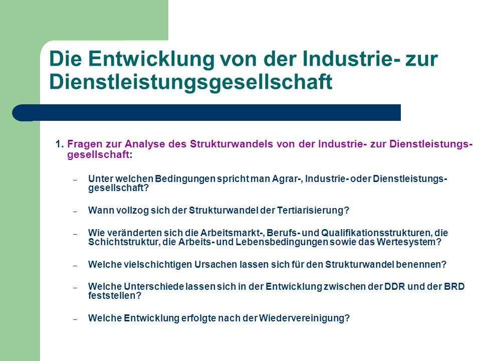 Die Entwicklung von der Industrie- zur Dienstleistungsgesellschaft 1. Fragen zur Analyse des Strukturwandels von der Industrie- zur Dienstleistungs- g