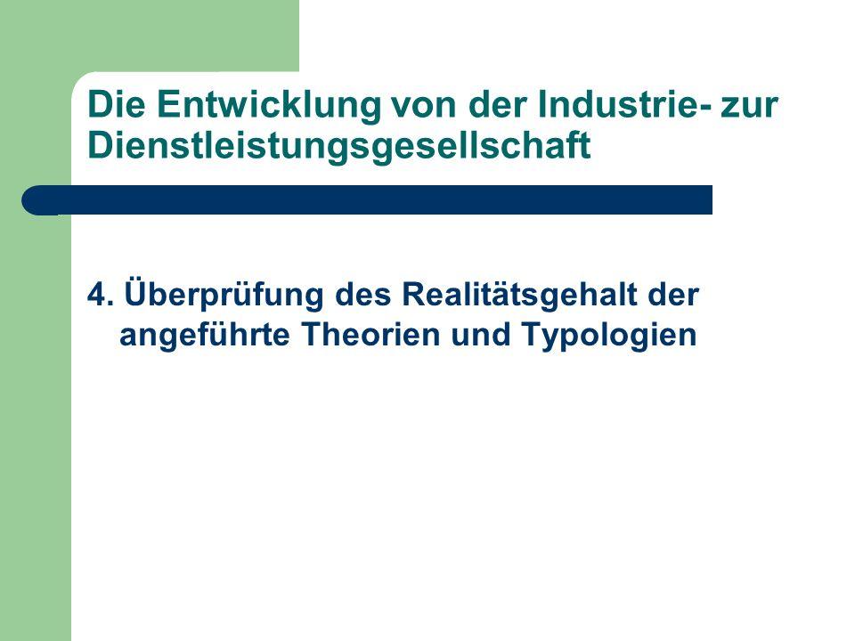 Die Entwicklung von der Industrie- zur Dienstleistungsgesellschaft 4. Überprüfung des Realitätsgehalt der angeführte Theorien und Typologien