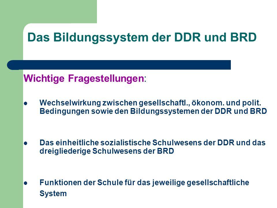 Das Bildungssystem der DDR und BRD Wichtige Fragestellungen: Wechselwirkung zwischen gesellschaftl., ökonom. und polit. Bedingungen sowie den Bildungs