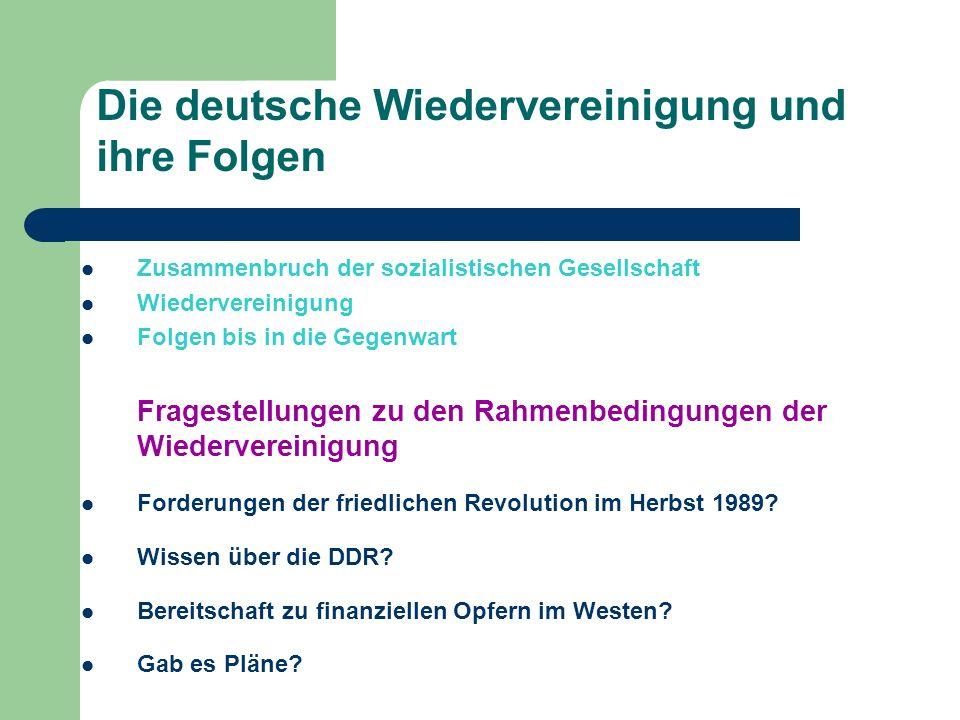 Die deutsche Wiedervereinigung und ihre Folgen Zusammenbruch der sozialistischen Gesellschaft Wiedervereinigung Folgen bis in die Gegenwart Fragestell