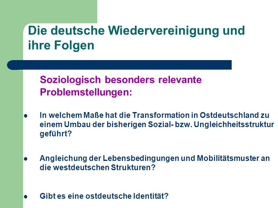 Die deutsche Wiedervereinigung und ihre Folgen Soziologisch besonders relevante Problemstellungen: In welchem Maße hat die Transformation in Ostdeutsc