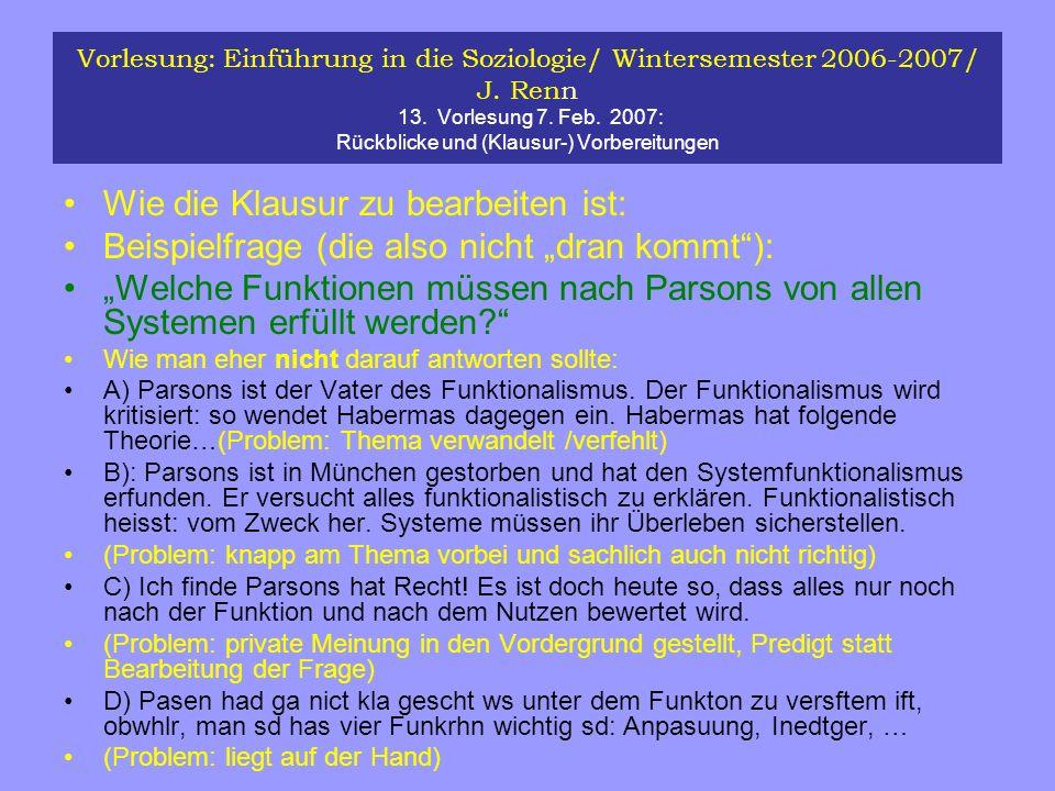 Vorlesung: Einführung in die Soziologie/ Wintersemester 2006-2007/ J. Renn 13. Vorlesung 7. Feb. 2007: Rückblicke und (Klausur-) Vorbereitungen Wie di