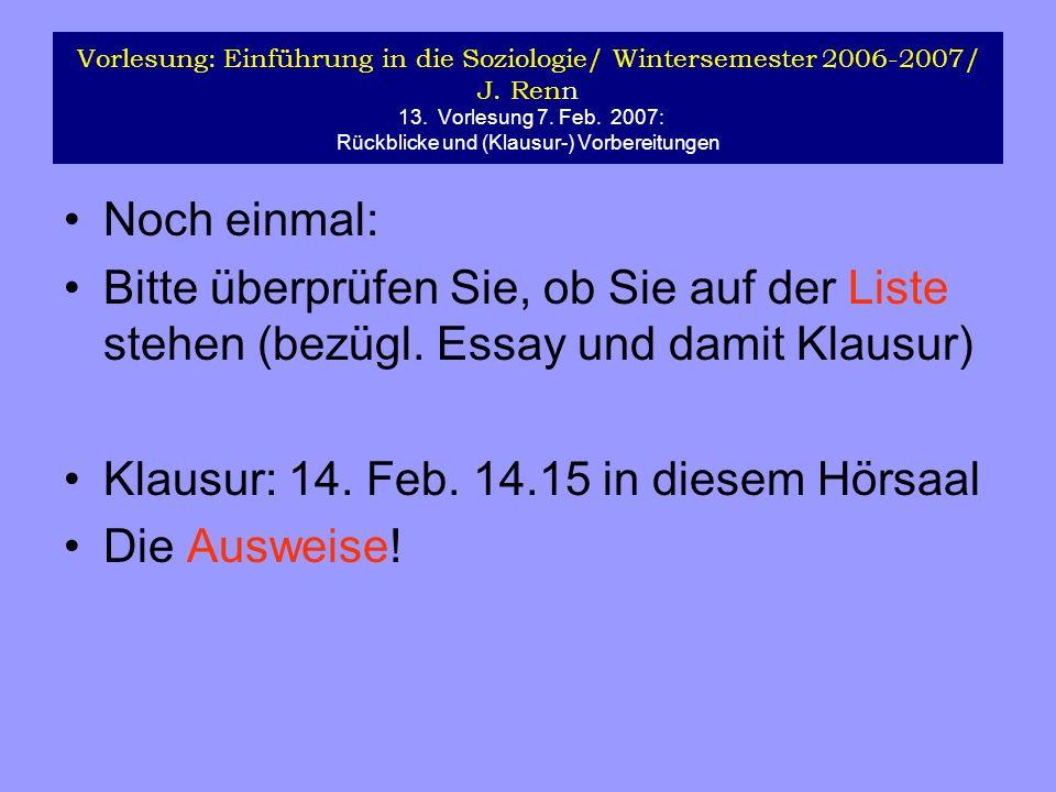 Vorlesung: Einführung in die Soziologie/ Wintersemester 2006-2007/ J. Renn 13. Vorlesung 7. Feb. 2007: Rückblicke und (Klausur-) Vorbereitungen Noch e