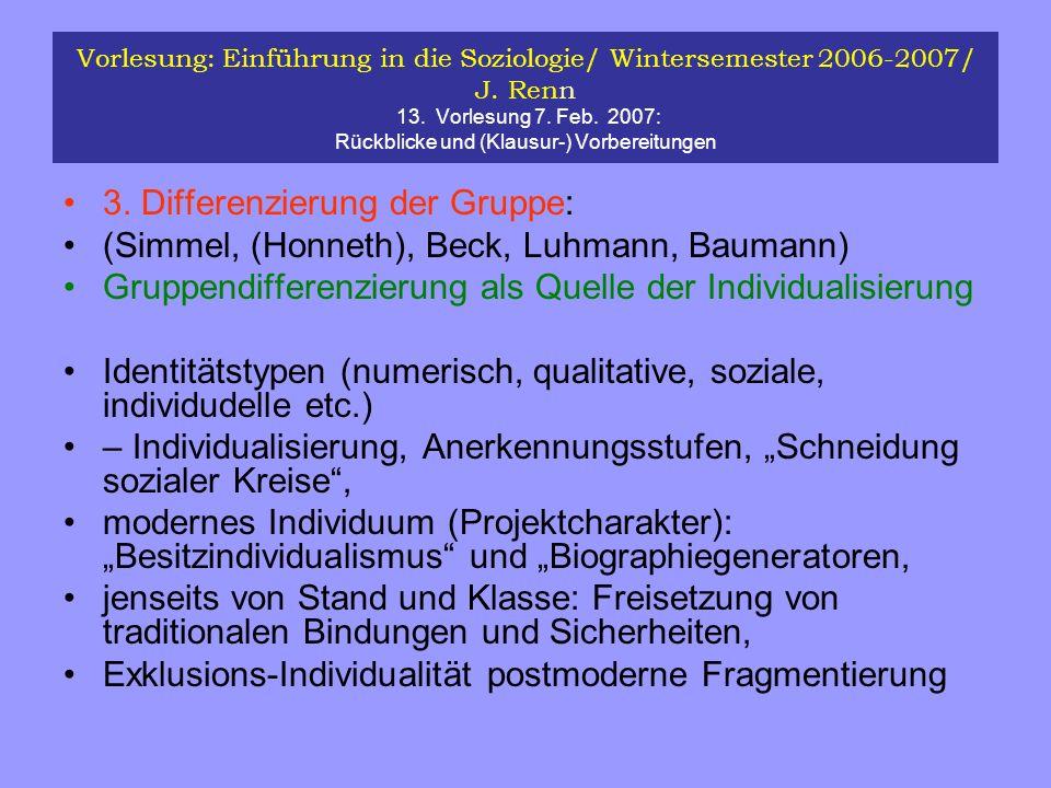 Vorlesung: Einführung in die Soziologie/ Wintersemester 2006-2007/ J. Renn 13. Vorlesung 7. Feb. 2007: Rückblicke und (Klausur-) Vorbereitungen 3. Dif