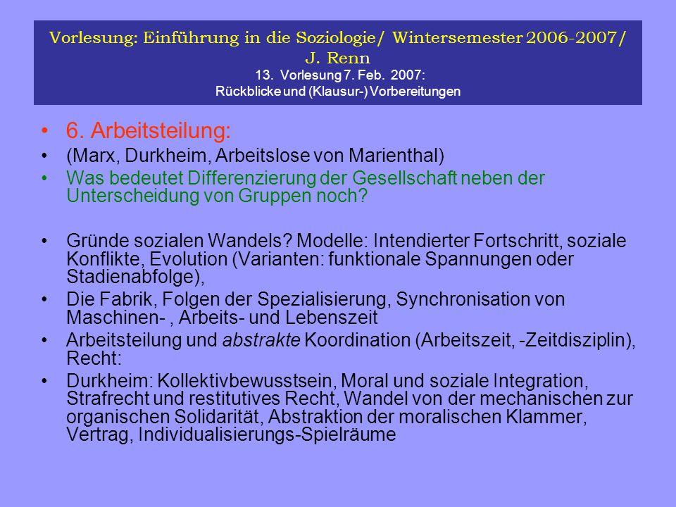 Vorlesung: Einführung in die Soziologie/ Wintersemester 2006-2007/ J. Renn 13. Vorlesung 7. Feb. 2007: Rückblicke und (Klausur-) Vorbereitungen 6. Arb