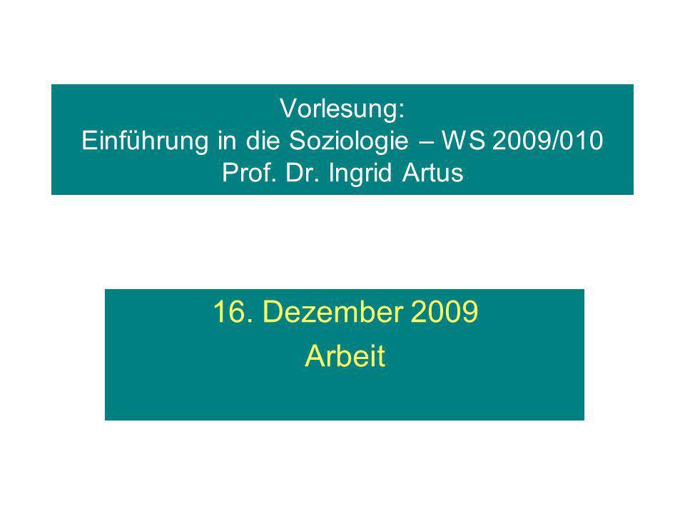 Vorlesung: Einführung in die Soziologie – WS 2009/010 Prof. Dr. Ingrid Artus 16. Dezember 2009 Arbeit