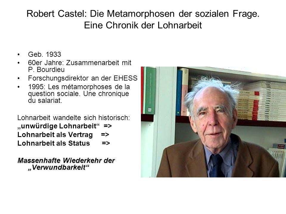 Robert Castel: Die Metamorphosen der sozialen Frage. Eine Chronik der Lohnarbeit Geb. 1933 60er Jahre: Zusammenarbeit mit P. Bourdieu Forschungsdirekt