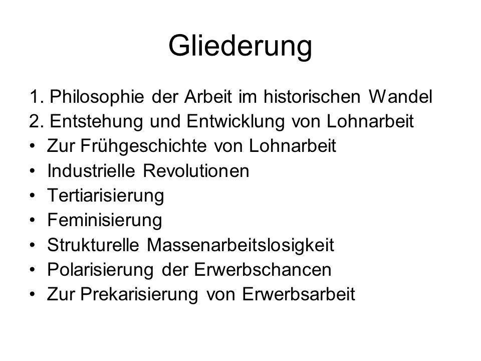 Gliederung 1. Philosophie der Arbeit im historischen Wandel 2. Entstehung und Entwicklung von Lohnarbeit Zur Frühgeschichte von Lohnarbeit Industriell