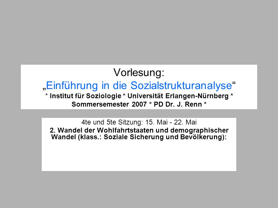 Vorlesung:Einführung in die Sozialstrukturanalyse * Institut für Soziologie * Universität Erlangen-Nürnberg * Sommersemester 2007 * PD Dr. J. Renn * 4
