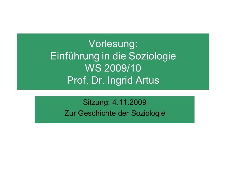 Vorlesung: Einführung in die Soziologie WS 2009/10 Prof. Dr. Ingrid Artus Sitzung: 4.11.2009 Zur Geschichte der Soziologie
