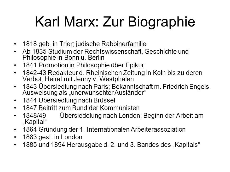 Karl Marx: Zur Biographie 1818 geb. in Trier; jüdische Rabbinerfamilie Ab 1835 Studium der Rechtswissenschaft, Geschichte und Philosophie in Bonn u. B