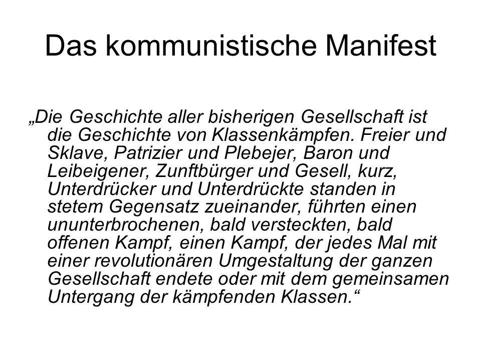 Das kommunistische Manifest Die Geschichte aller bisherigen Gesellschaft ist die Geschichte von Klassenkämpfen. Freier und Sklave, Patrizier und Plebe
