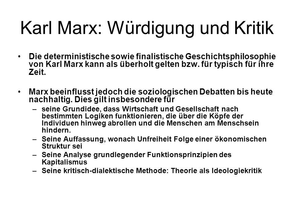Karl Marx: Würdigung und Kritik Die deterministische sowie finalistische Geschichtsphilosophie von Karl Marx kann als überholt gelten bzw. für typisch