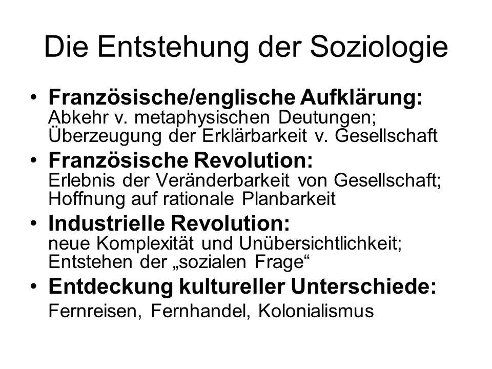 Die Entstehung der Soziologie Französische/englische Aufklärung: Abkehr v. metaphysischen Deutungen; Überzeugung der Erklärbarkeit v. Gesellschaft Fra